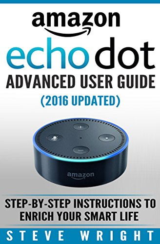 amazon-echo-dot-amazon-dot-advanced-user-guide-2016-updated-step-by-step-instructions-to-enrich-your