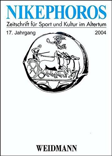 Nikephoros - Zeitschrift für Sport und Kultur im Altertum: 17. Jahrgang 2004