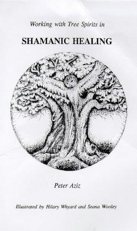 Shamanic Healing: Working with Tree Spirits by Peter Karim Aziz (1994-09-01)