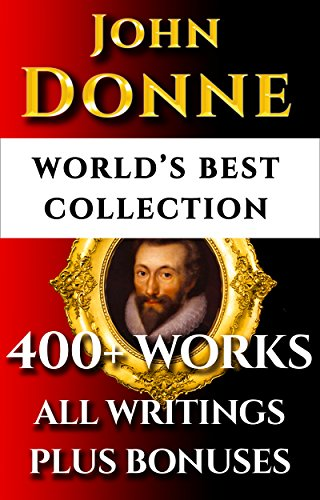 John Donne Complete Works – Worlds Best Ultimate Collection – 400+ Works - All Poems