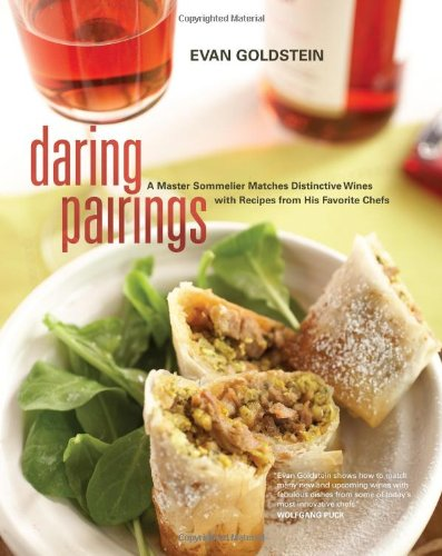 Daring Pairings: A Master Sommelier Matches Distinctive Wines With Recipes from his Favourite Chefs