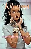 Rihanna: Barbadian Singer (English Edition)