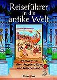 Reiseführer in die antike Welt: Unterwegs im alten Ägypten, Rom und Griechenland