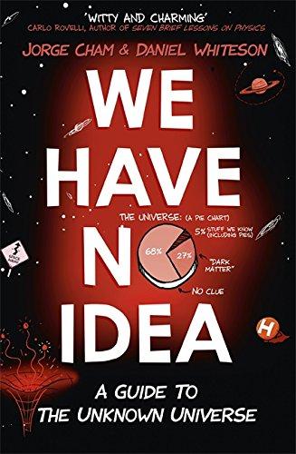 We Have No Idea: A Guide to the Unknown Universe par Jorge Cham, Daniel Whiteson