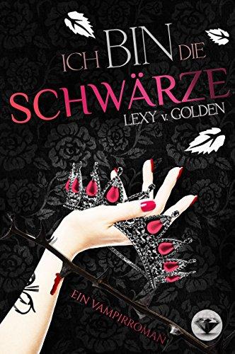 Buchseite und Rezensionen zu 'Ich bin die SCHWÄRZE: Ein Vampirroman (Ich bin ... 2)' von Lexy v. Golden