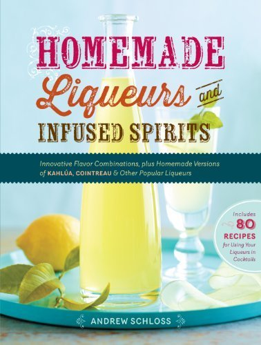 homemade-liqueurs-and-infused-spirits-innovative-flavor-combinations-plus-homemade-versions-of-kahlu