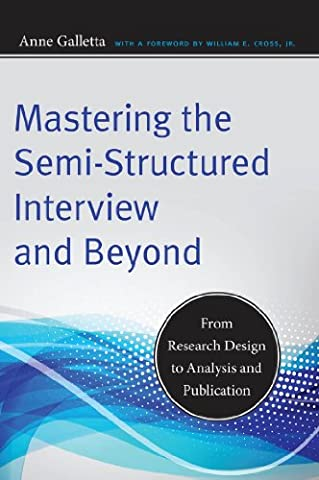 Mastering the Semi-Structured Interview and Beyond: From Research Design to