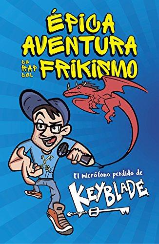 Épica aventura de rap del frikismo. El micrófono perdido de Keyblade par Keyblade Keyblade