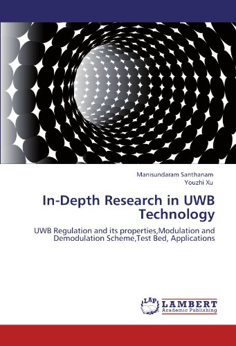 In-Depth Research in UWB Technology: UWB Regulation and its properties,Modulation and Demodulation Scheme,Test Bed, Applications