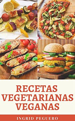 Recetas Vegetarianas Veganas Deliciosas: Mas de 100 Platos Vegetarianos Veganos Contemporaneas e Internacionales para Deleitar el Paladar y Mantenerte Nutrido y Saludable
