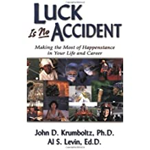 Luck Is No Accident: Making the Most of Happenstance in Your Life and Career by John D. Krumboltz (2004-04-15)