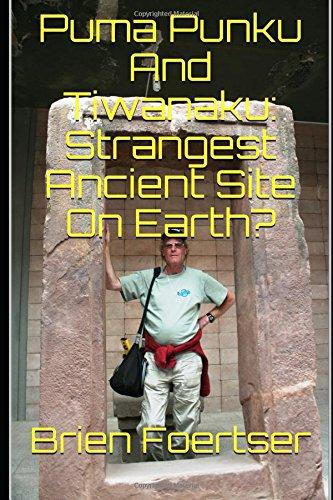 Price comparison product image Puma Punku And Tiwanaku: Strangest Ancient Site On Earth