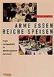 Arme Essen - Reiche Speisen: Neuere Sozialgeschichte der zentraleuropäischen Gastronomie
