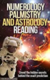 Numerology, Palmistry and Astrology Readings: Unveil the hidden secrets behind the exact prediction