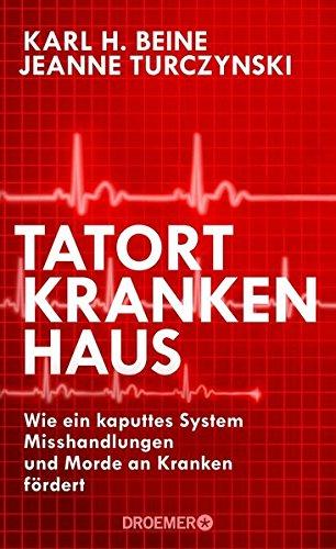 Tatort Krankenhaus: Wie ein kaputtes System Misshandlungen und Morde an Kranken fördert