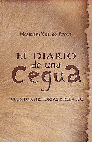 El diario de una cegua: Cuentos, Historias y Relatos por Mauricio Valdez Rivas