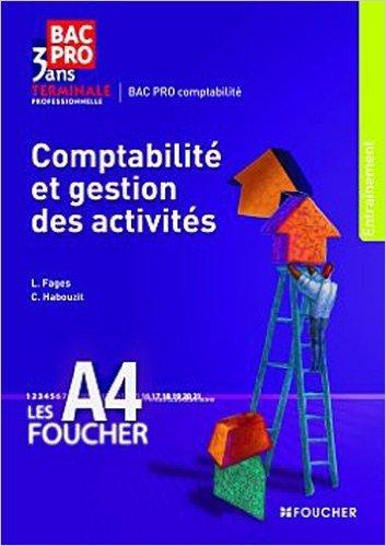 Les A4 Foucher Comptabilité et gestion des activités Tle Bac Pro de Luc Fages,Christian Habouzit ( 4 mai 2011 )