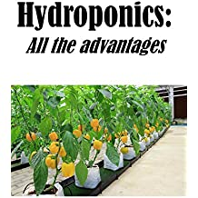 ADVANTAGES OF HYDROPONICS: Discover all the benefit of indoor gardening (English Edition)