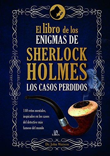 El Libro de Los Enigmas de Sherlock Holmes por Dr. John Watson