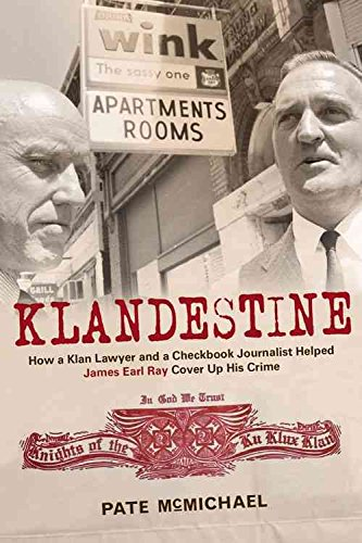 [(Klandestine : How a Klan Lawyer and a Checkbook Journalist Helped James Earl Ray Cover Up His Crime)] [By (author) Pate McMichael] published on (April, 2015)