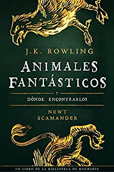 Animales fantásticos y dónde encontrarlos (Un libro de la biblioteca de Hogwarts) de [Rowling, J.K.]