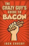 The Crazy Guy's Guide to Bacon