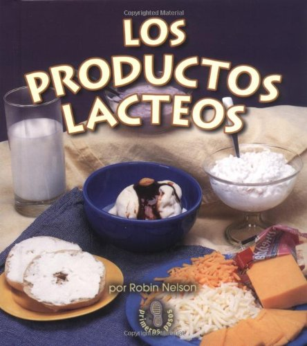 Los Productos Lcteos (Dairy) (Mi Primer Pasa Al Mundo Real / First Step Nonfiction) por Robin Nelson