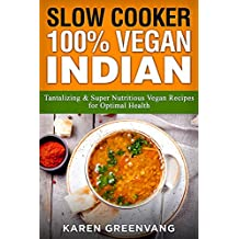 Slow Cooker: 100% Vegan Indian -  Tantalizing and Super Nutritious Vegan Recipes for Optimal Health (Nutrition, Vegan Diet, Plant Based) (English Edition)