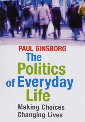 The Politics of Everyday Life: Making Choices Changing Lives by Ginsborg, Paul (2005) Hardcover