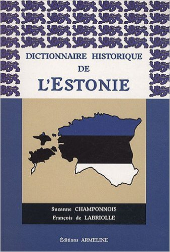 Dictionnaire historique de l'Estonie de Suzanne Champonnois,Franois de Labriolle ( 2 octobre 2005 )