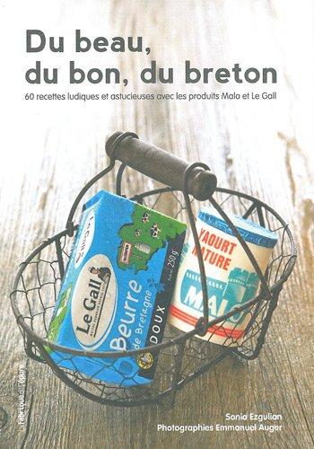 Du beau, du bon, du breton : 60 recettes ludiques et astucieuses avec les produits Malo et Le Gall par Sonia Ezgulian
