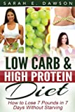 Low Carb Diet: How To Lose 7 Pounds in 7 Days with Low Carb and High Protein Diet Without Starving