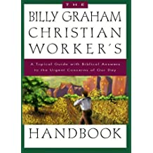 The Billy Graham Christian Worker's Handbook: A Topical Guide with Biblical Answers to the Urgent Concerns of Our Day by Billy Graham (1982-12-06)