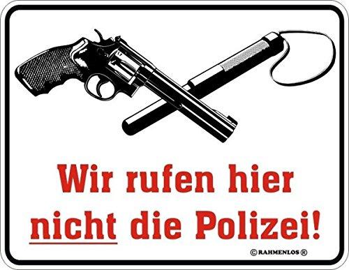 """Blechschild Schild mit Motiv/Spruch """"Wir rufen hier nicht die Polizei!"""" Größe 17 x 22 cm, Material rostfreies Aluminium 3 mm Bohrung an jeder Ecke"""