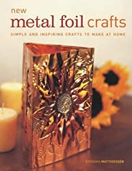 New Metal Foil Crafts: Simple and Inspiring Crafts to Make at Home by Barbara Mathiessen (2002-08-14)