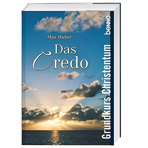 Das Credo: Grundkurs Christentum