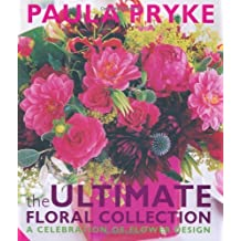 The Ultimate Floral Collection: A Celebration of Flower Design by Paula Pryke (2010-05-25)