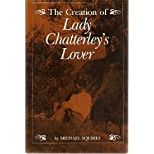 The Creation of Lady Chatterly's Lovers by Professor Michael Squires (1983-12-01)