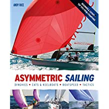 Asymmetric Sailing: Get the Most From your Boat with Tips & Advice From Expert Sailors (English Edition)