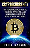 #10: Cryptocurrency: The Fundamental Guide to Trading, Investing, and Mining in Blockchain with Bitcoin and more (Bitcoin, Ethereum, Litecoin, Ripple)