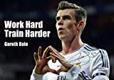 MOTIVATIONAL - Gareth Bale 7 - WORK HARD - TRAIN HARDER - REAL MADRID FC - A3 poster - A3 poster - Quote Sign Poster Print Picture, SPORTS, FOOTBALL by Salopian Sales