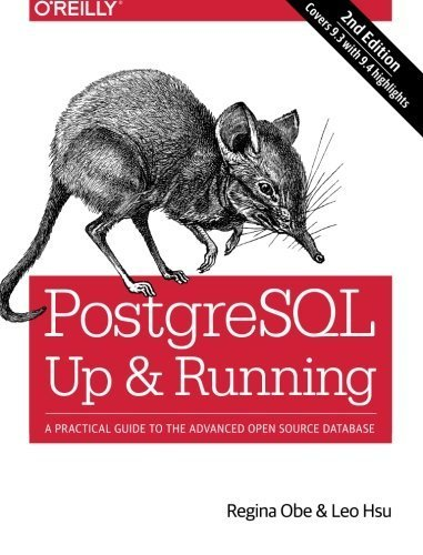 PostgreSQL: Up and Running: A Practical Introduction to the Advanced Open Source Database by Regina O. Obe (2014-12-28)
