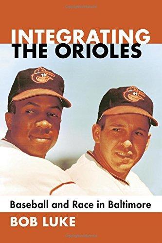 Integrating the Orioles: Baseball and Race in Baltimore by Bob Luke (2016-01-14) par Bob Luke