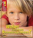 Was Kinder wissen wollen. Woher kommen Sommersprossen?: Verblüffende Antworten über den Körper