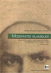 Modernités islamiques : Actes du colloque organisé à Alep à l'occasion du centenaire de la disparition de l'imam Muhammad 'Abduh, 9-10 novembre 2005