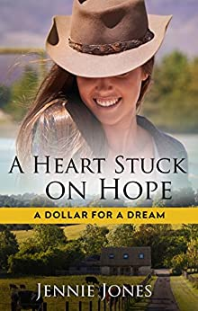A Heart Stuck On Hope (A Dollar for a Dream Book 1) by [Jones, Jennie]