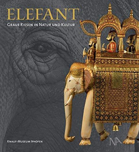 Elefant: Graue Riesen in Natur und Kultur