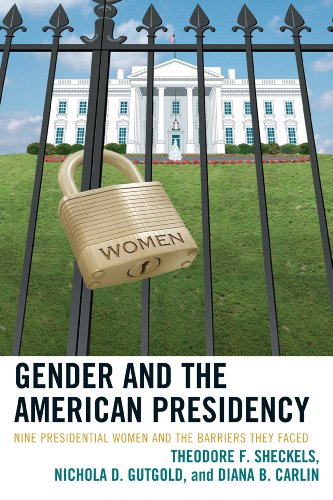 Gender and the American Presidency: Nine Presidential Women and the Barriers They Faced (Lexington Studies in Political Communication)