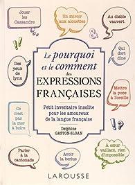 Le pourquoi et le comment des expressions françaises par  Larousse