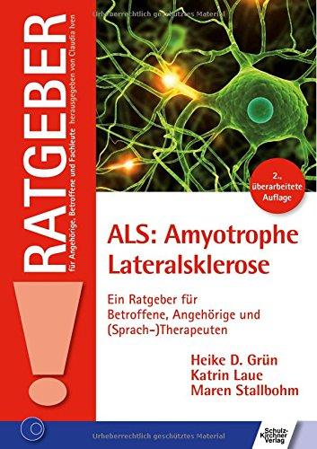 ALS: Amyotrophe Lateralsklerose: Ein Ratgeber für Betroffene, Angehörige und (Sprach-)Therapeuten (Ratgeber für Angehörige, Betroffene und Fachleute)